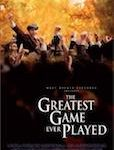 The Greatest Game Ever Played - Golf film.