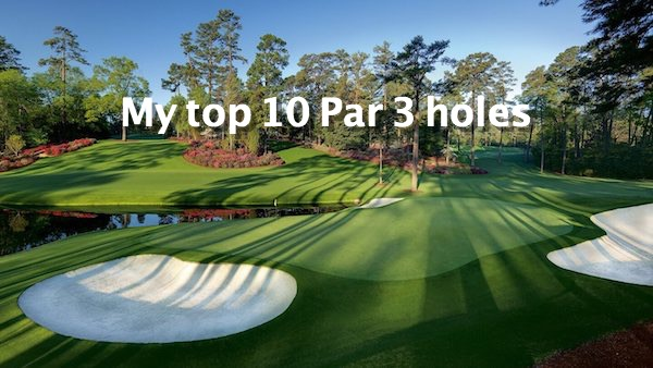 My top 10 Par 3 holes