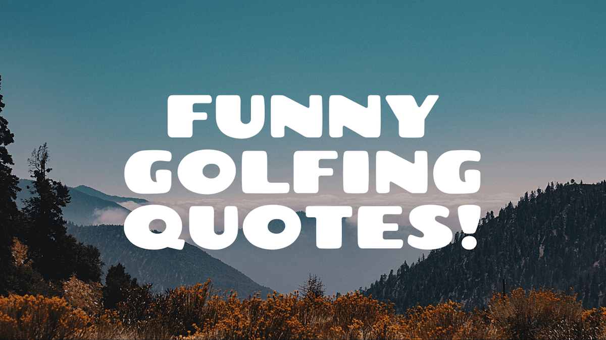 Funny Golfing Quotes!